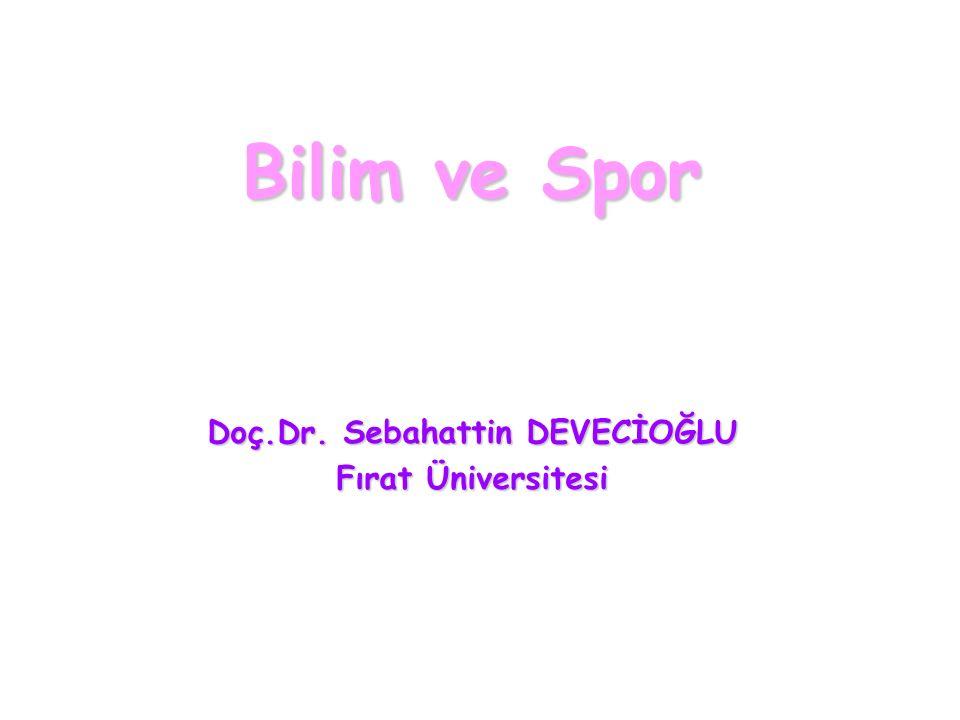 Bilim ve Spor Doç.Dr. Sebahattin DEVECİOĞLU Fırat Üniversitesi
