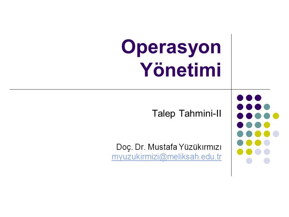 Operasyon Yönetimi Talep Tahmini-II Doç. Dr. Mustafa Yüzükırmızı myuzukirmizi@meliksah.edu.tr