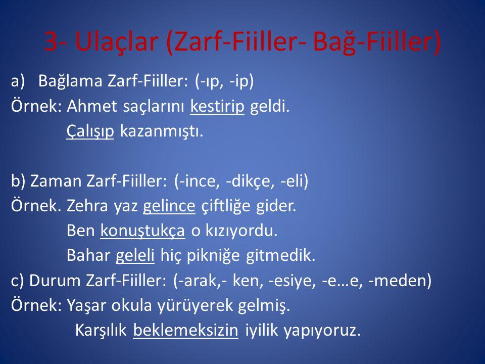 3- Ulaçlar (Zarf-Fiiller- Bağ-Fiiller) a)Bağlama Zarf-Fiiller: (-ıp, -ip) Örnek: Ahmet saçlarını kestirip geldi.