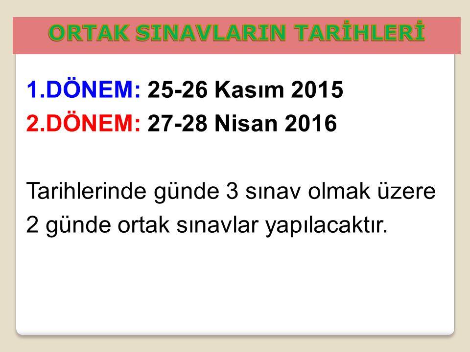 1.DÖNEM: 25-26 Kasım 2015 2.DÖNEM: 27-28 Nisan 2016 Tarihlerinde günde 3 sınav olmak üzere 2 günde ortak sınavlar yapılacaktır.