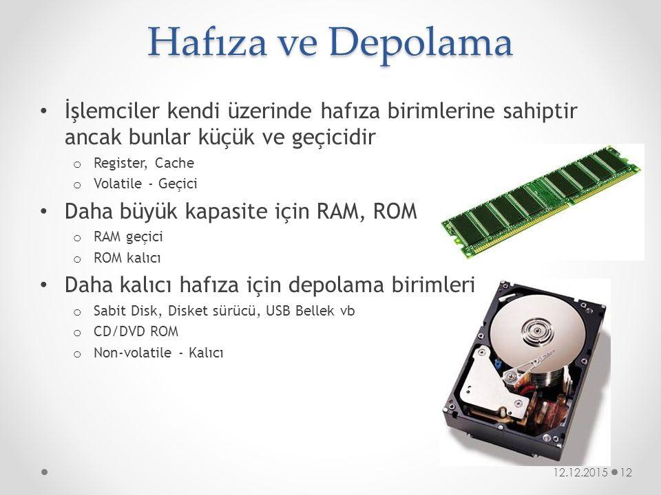 Hafıza ve Depolama İşlemciler kendi üzerinde hafıza birimlerine sahiptir ancak bunlar küçük ve geçicidir o Register, Cache o Volatile - Geçici Daha bü