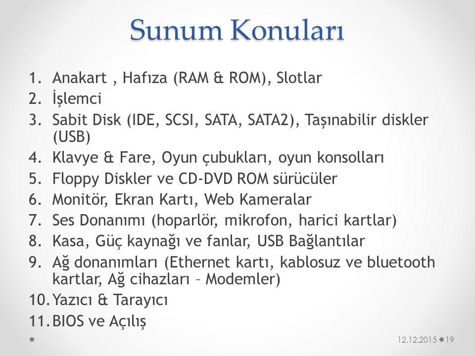 Sunum Konuları 1.Anakart, Hafıza (RAM & ROM), Slotlar 2.İşlemci 3.Sabit Disk (IDE, SCSI, SATA, SATA2), Taşınabilir diskler (USB) 4.Klavye & Fare, Oyun