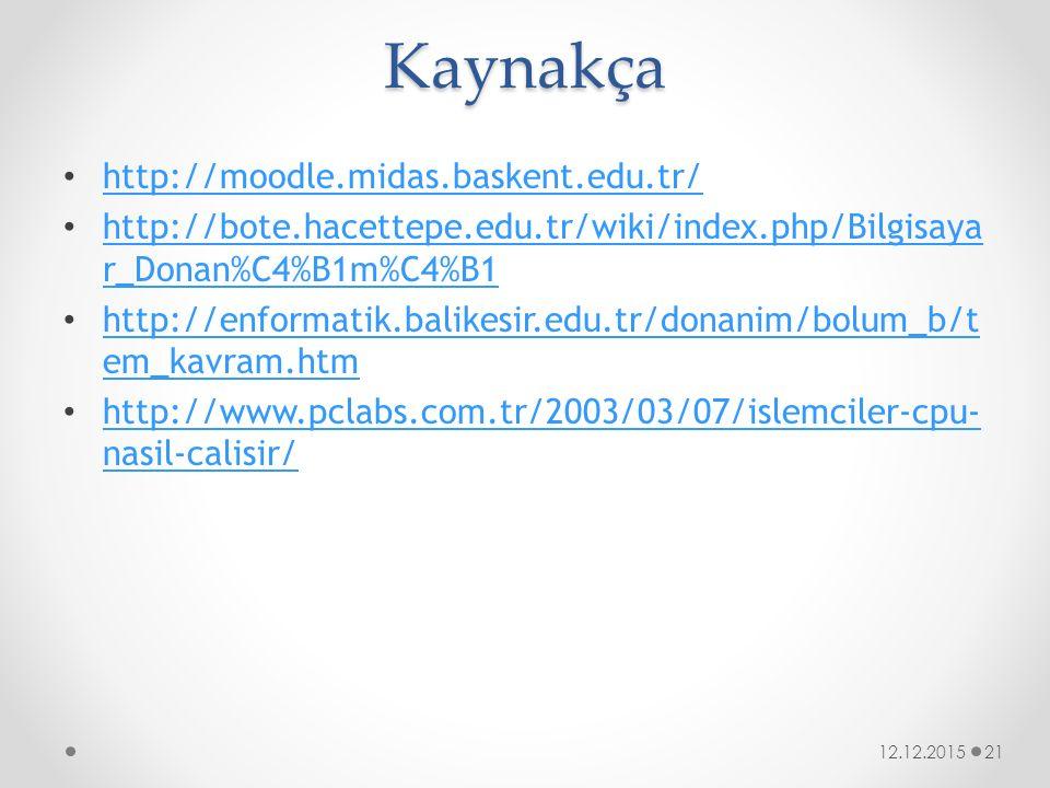 Kaynakça http://moodle.midas.baskent.edu.tr/ http://bote.hacettepe.edu.tr/wiki/index.php/Bilgisaya r_Donan%C4%B1m%C4%B1 http://bote.hacettepe.edu.tr/w