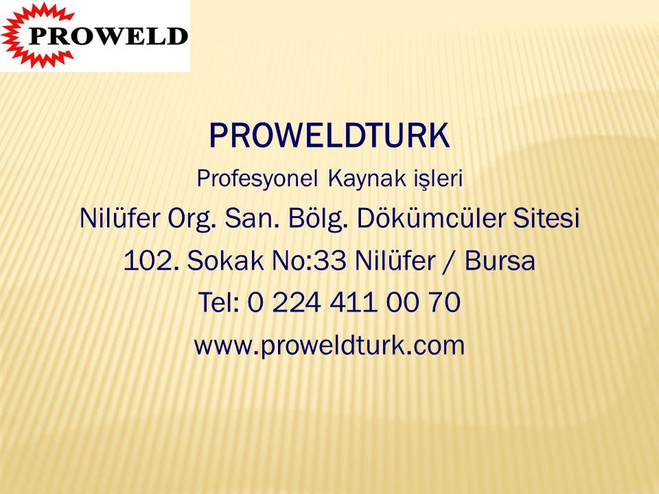 PROWELDTURK Profesyonel Kaynak işleri Nilüfer Org. San. Bölg. Dökümcüler Sitesi 102. Sokak No:33 Nilüfer / Bursa Tel: 0 224 411 00 70 www.proweldturk.
