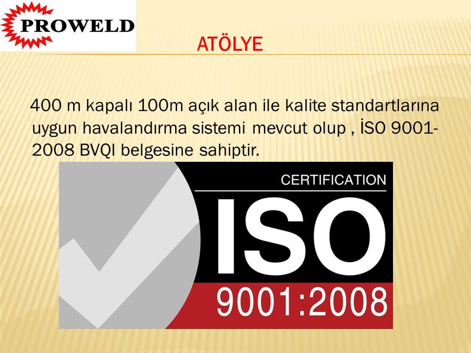 ATÖLYE 400 m kapalı 100m açık alan ile kalite standartlarına uygun havalandırma sistemi mevcut olup, İSO 9001- 2008 BVQI belgesine sahiptir.