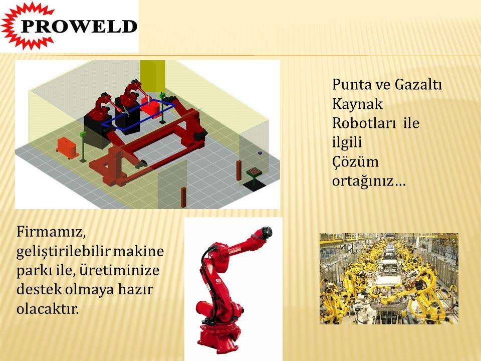 Punta ve Gazaltı Kaynak Robotları ile ilgili Çözüm ortağınız… Firmamız, geliştirilebilir makine parkı ile, ü retiminize destek olmaya hazır olacaktır.