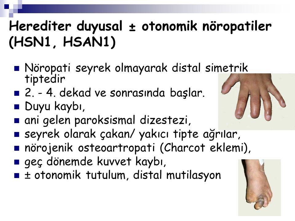 Herediter duyusal ± otonomik nöropatiler (HSN1, HSAN1) Nöropati seyrek olmayarak distal simetrik tiptedir 2.