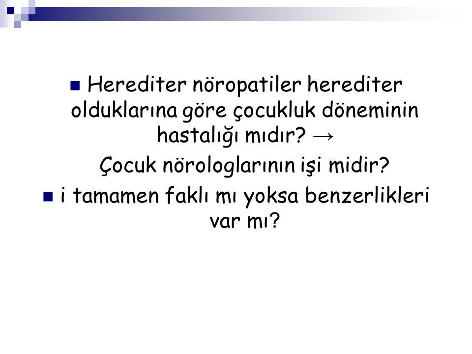 Herediter- akkiz nöropatiler birbirlerinden çok farklı özelliklere ve etyopatogenezlere mi sahip.