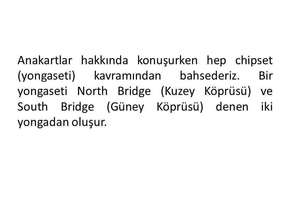 Anakartlar hakkında konuşurken hep chipset (yongaseti) kavramından bahsederiz. Bir yongaseti North Bridge (Kuzey Köprüsü) ve South Bridge (Güney Köprü