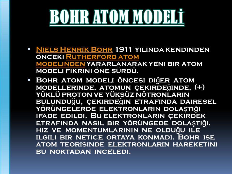 .  Niels Henrik Bohr 1911 yılında kendinden önceki Rutherford atom modelinden yararlanarak yeni bir atom modeli fikrini öne sürdü. Niels Henrik BohrR