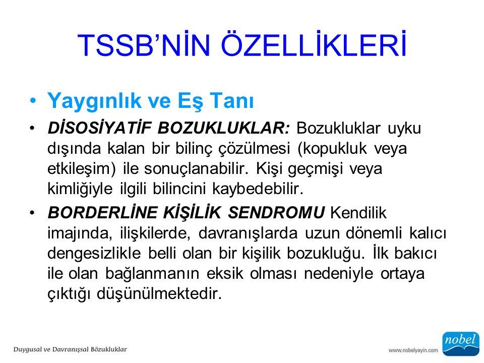TSSB'NİN ÖZELLİKLERİ Yaygınlık ve Eş Tanı DİSOSİYATİF BOZUKLUKLAR: Bozukluklar uyku dışında kalan bir bilinç çözülmesi (kopukluk veya etkileşim) ile s