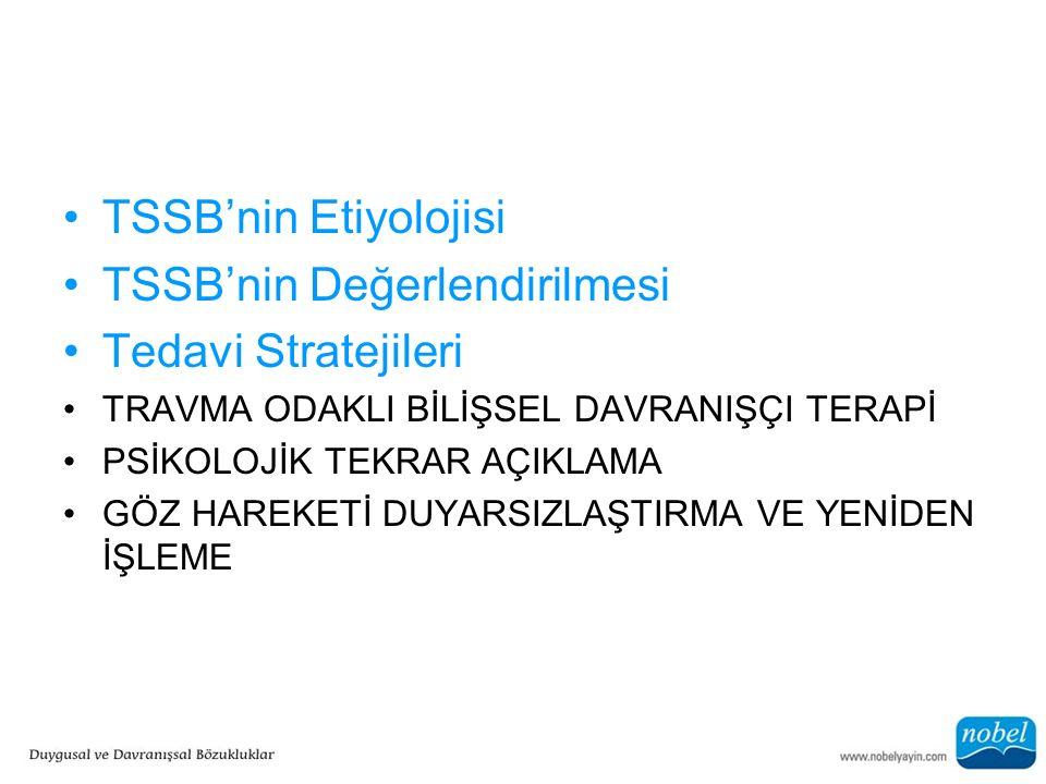 TSSB'nin Etiyolojisi TSSB'nin Değerlendirilmesi Tedavi Stratejileri TRAVMA ODAKLI BİLİŞSEL DAVRANIŞÇI TERAPİ PSİKOLOJİK TEKRAR AÇIKLAMA GÖZ HAREKETİ D