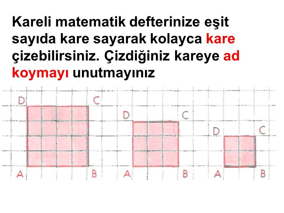 Kareli matematik defterinize eşit sayıda kare sayarak kolayca kare çizebilirsiniz. Çizdiğiniz kareye ad koymayı unutmayınız