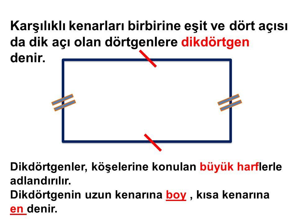 Karşılıklı kenarları birbirine eşit ve dört açısı da dik açı olan dörtgenlere dikdörtgen denir. Dikdörtgenler, köşelerine konulan büyük harflerle adla