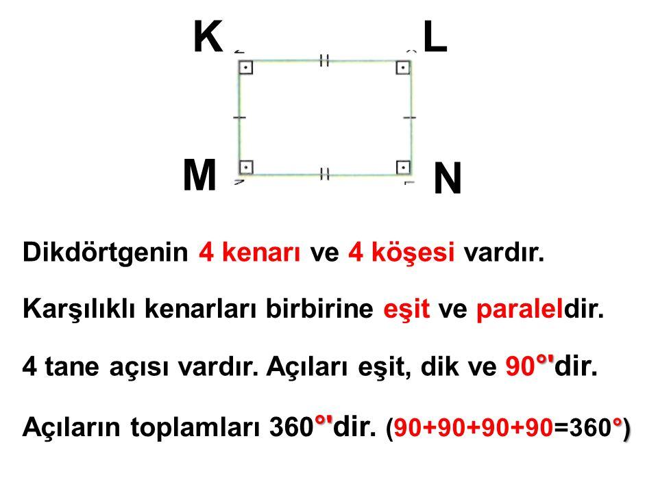 Dikdörtgenin 4 kenarı ve 4 köşesi vardır. KL M N Karşılıklı kenarları birbirine eşit ve paraleldir. °' 4 tane açısı vardır. Açıları eşit, dik ve 90 °'