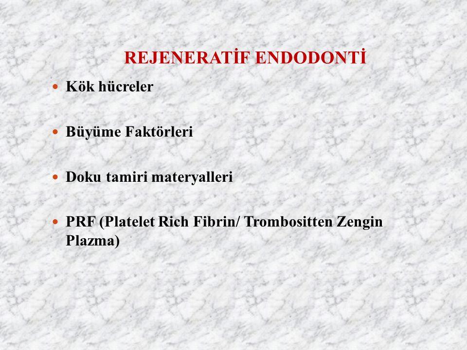 REJENERATİF ENDODONTİ Kök hücreler Büyüme Faktörleri Doku tamiri materyalleri PRF (Platelet Rich Fibrin/ Trombositten Zengin Plazma)
