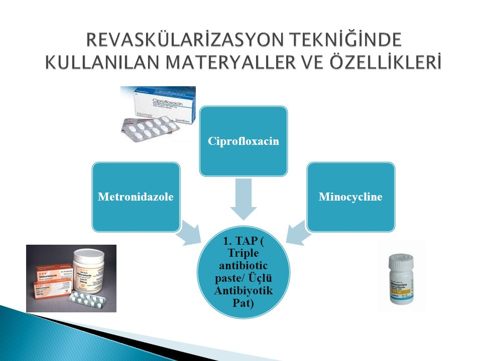 1. TAP ( Triple antibiotic paste/ Üçlü Antibiyotik Pat) MetronidazoleCiprofloxacinMinocycline