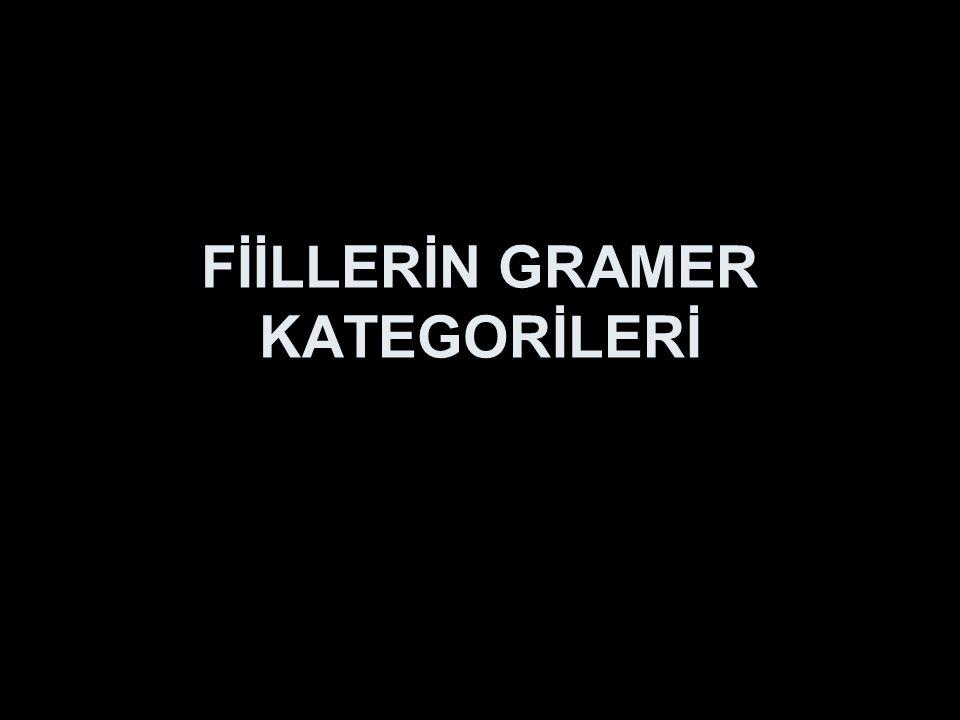 Gramer kategorisi nedir.Fiillerin üç gramer kategorisi vardır: I.