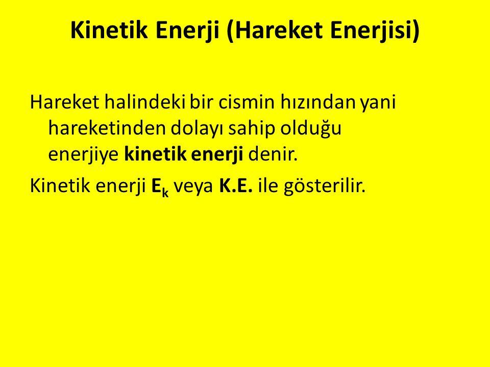 Kinetik Enerji (Hareket Enerjisi) Hareket halindeki bir cismin hızından yani hareketinden dolayı sahip olduğu enerjiye kinetik enerji denir. Kinetik e