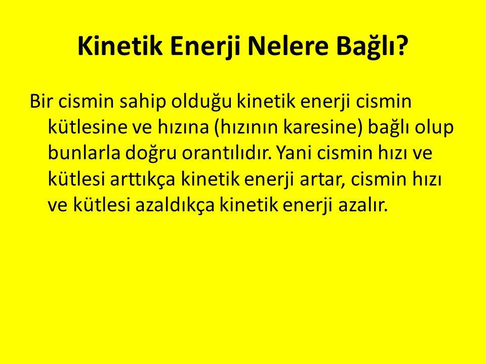Kinetik Enerji Nelere Bağlı? Bir cismin sahip olduğu kinetik enerji cismin kütlesine ve hızına (hızının karesine) bağlı olup bunlarla doğru orantılıdı