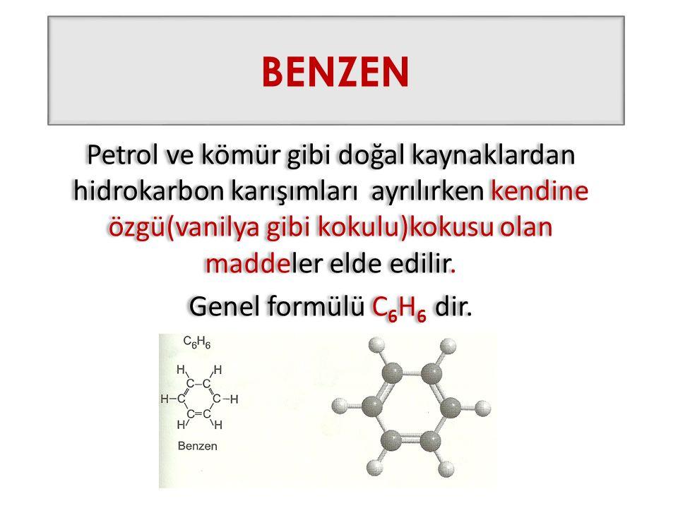 BENZEN Petrol ve kömür gibi doğal kaynaklardan hidrokarbon karışımları ayrılırken kendine özgü(vanilya gibi kokulu)kokusu olan maddeler elde edilir. G