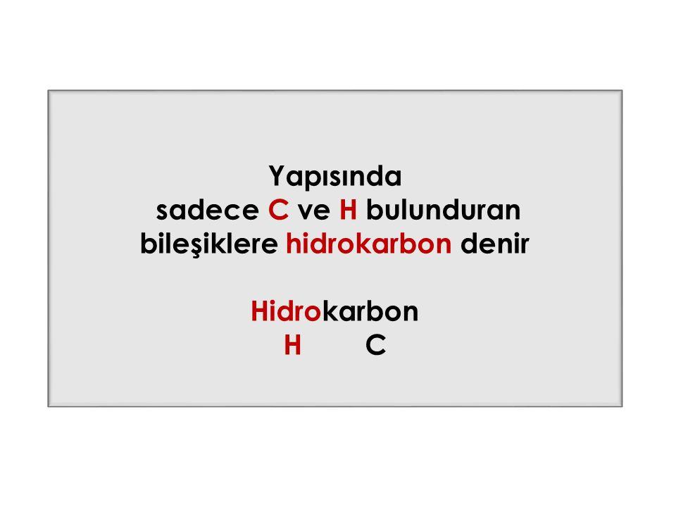 Yapısında sadece C ve H bulunduran bileşiklere hidrokarbon denir Hidrokarbon H C