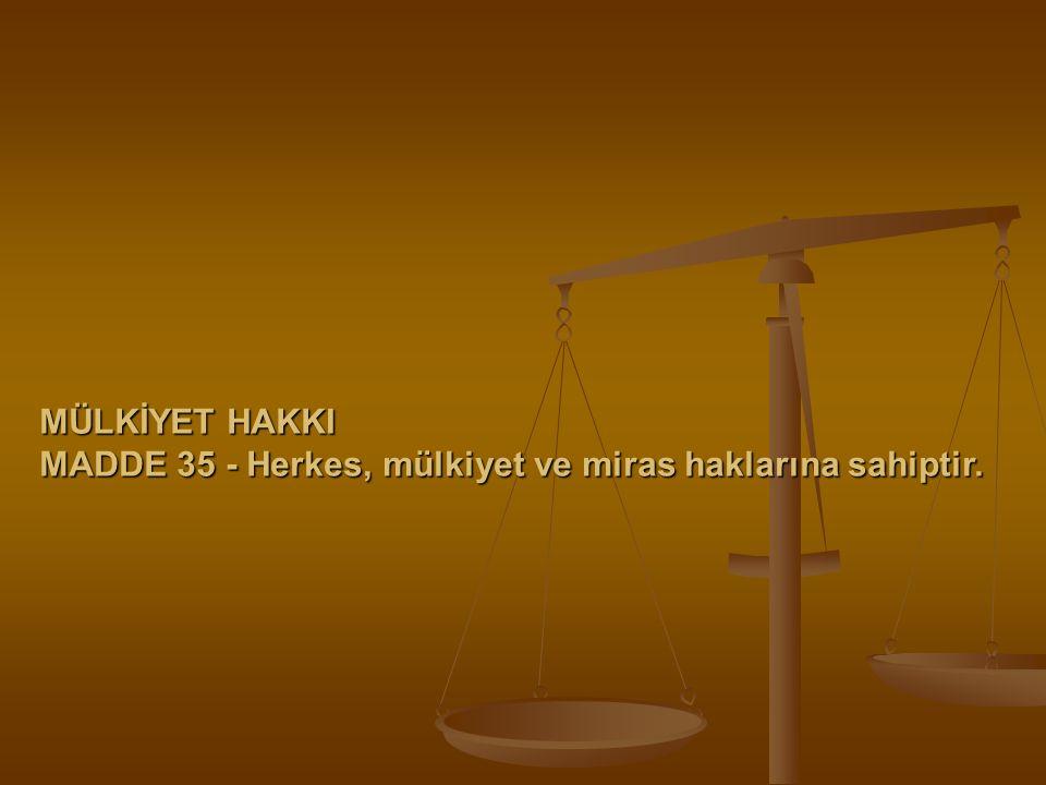 MÜLKİYET HAKKI MADDE 35 - Herkes, mülkiyet ve miras haklarına sahiptir.