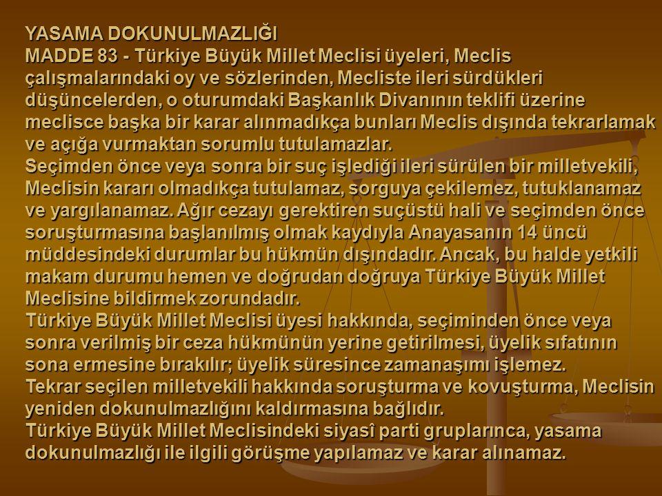 YASAMA DOKUNULMAZLIĞI MADDE 83 - Türkiye Büyük Millet Meclisi üyeleri, Meclis çalışmalarındaki oy ve sözlerinden, Mecliste ileri sürdükleri düşünceler