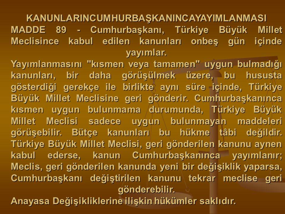 KANUNLARINCUMHURBAŞKANINCAYAYIMLANMASI MADDE 89 - Cumhurbaşkanı, Türkiye Büyük Millet Meclisince kabul edilen kanunları onbeş gün içinde yayımlar. Yay