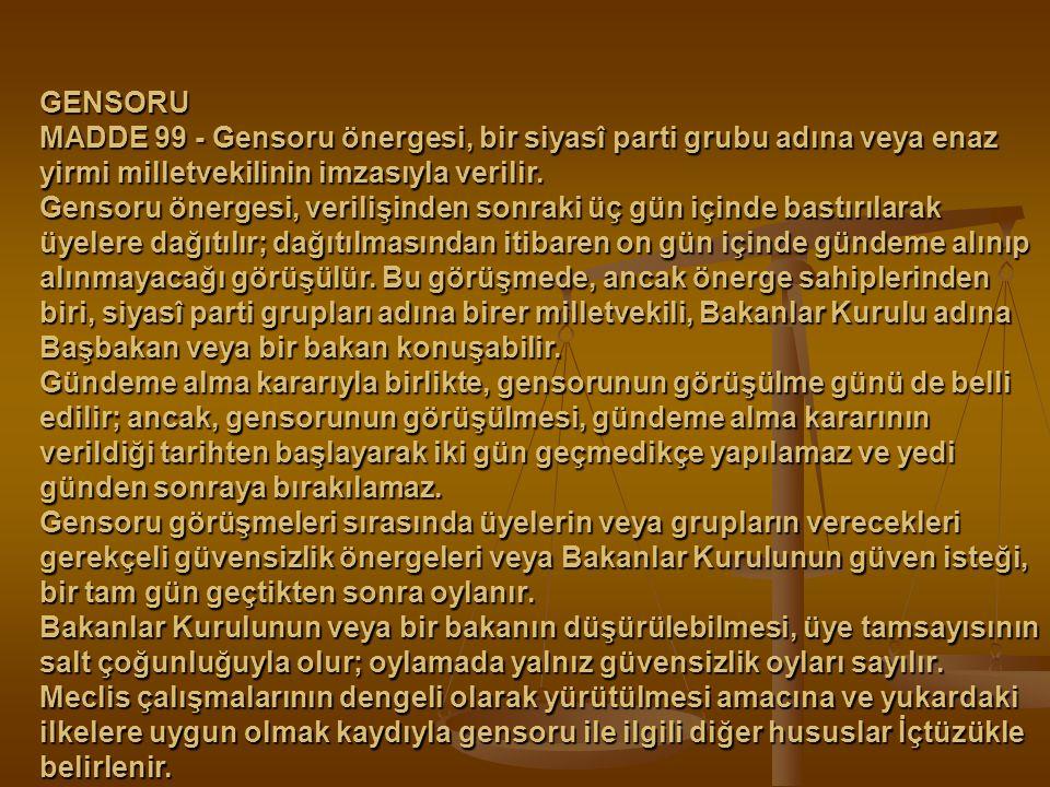 GENSORU MADDE 99 - Gensoru önergesi, bir siyasî parti grubu adına veya enaz yirmi milletvekilinin imzasıyla verilir. Gensoru önergesi, verilişinden so