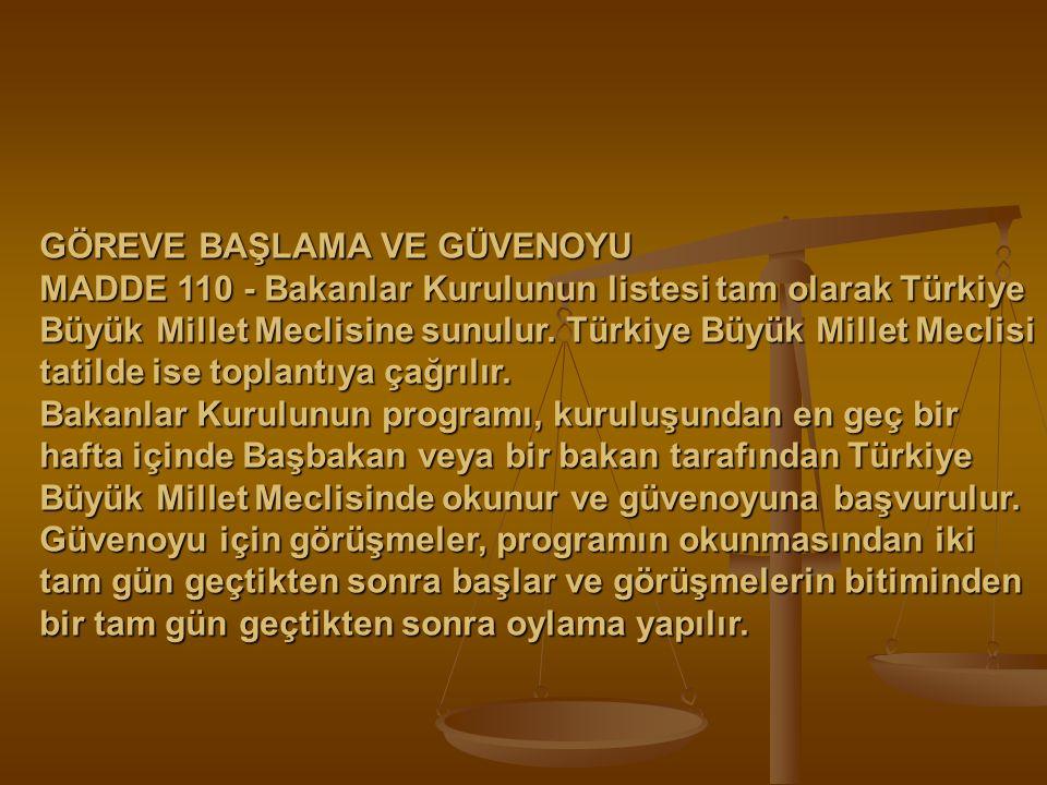 GÖREVE BAŞLAMA VE GÜVENOYU MADDE 110 - Bakanlar Kurulunun listesi tam olarak Türkiye Büyük Millet Meclisine sunulur. Türkiye Büyük Millet Meclisi tati