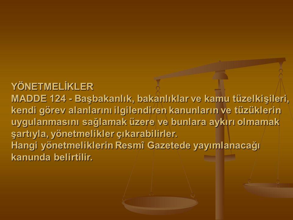 YÖNETMELİKLER MADDE 124 - Başbakanlık, bakanlıklar ve kamu tüzelkişileri, kendi görev alanlarını ilgilendiren kanunların ve tüzüklerin uygulanmasını s