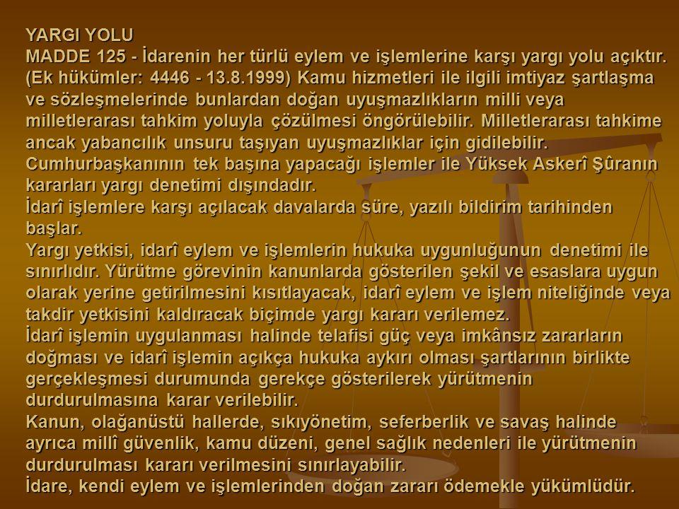YARGI YOLU MADDE 125 - İdarenin her türlü eylem ve işlemlerine karşı yargı yolu açıktır. (Ek hükümler: 4446 - 13.8.1999) Kamu hizmetleri ile ilgili im