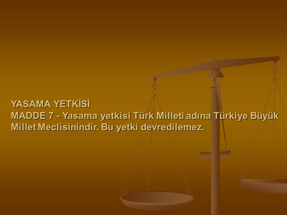 YASAMA YETKİSİ MADDE 7 - Yasama yetkisi Türk Milleti adına Türkiye Büyük Millet Meclisinindir. Bu yetki devredilemez.