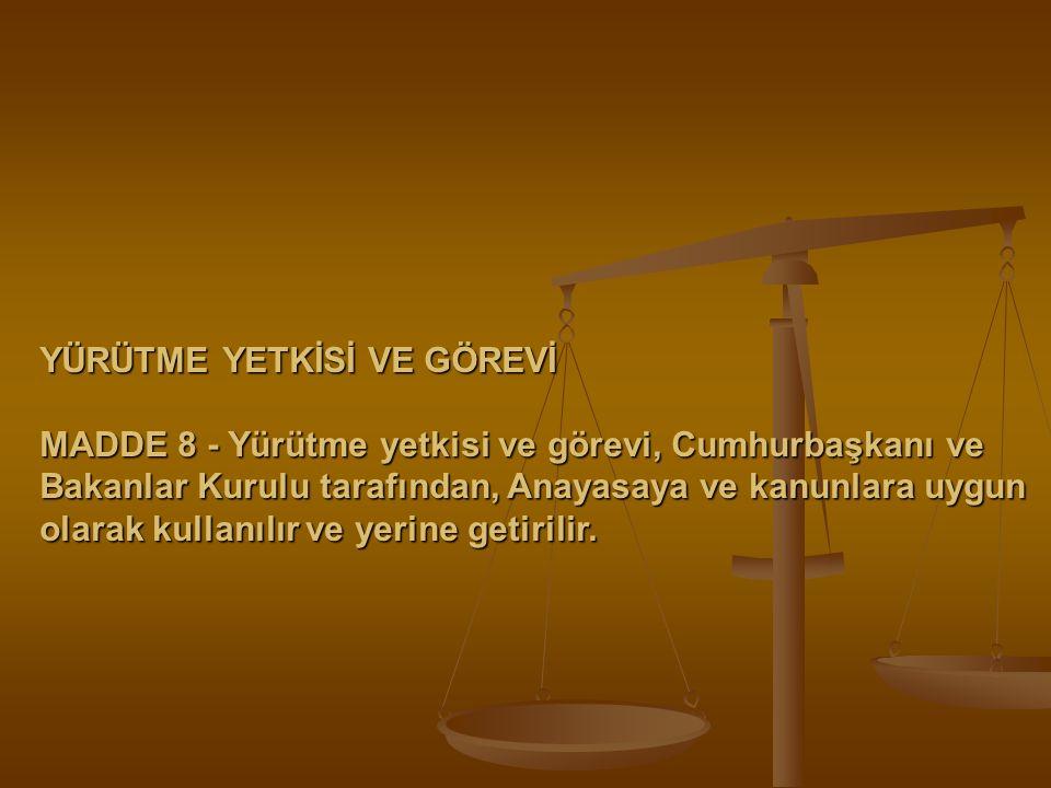 YÜRÜTME YETKİSİ VE GÖREVİ MADDE 8 - Yürütme yetkisi ve görevi, Cumhurbaşkanı ve Bakanlar Kurulu tarafından, Anayasaya ve kanunlara uygun olarak kullan