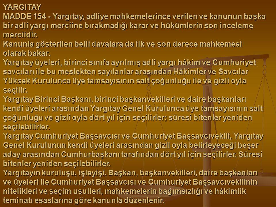 YARGITAY MADDE 154 - Yargıtay, adliye mahkemelerince verilen ve kanunun başka bir adli yargı merciine bırakmadığı karar ve hükümlerin son inceleme mer