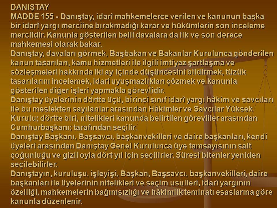 DANIŞTAY MADDE 155 - Danıştay, idarî mahkemelerce verilen ve kanunun başka bir idarî yargı merciine bırakmadığı karar ve hükümlerin son inceleme merci