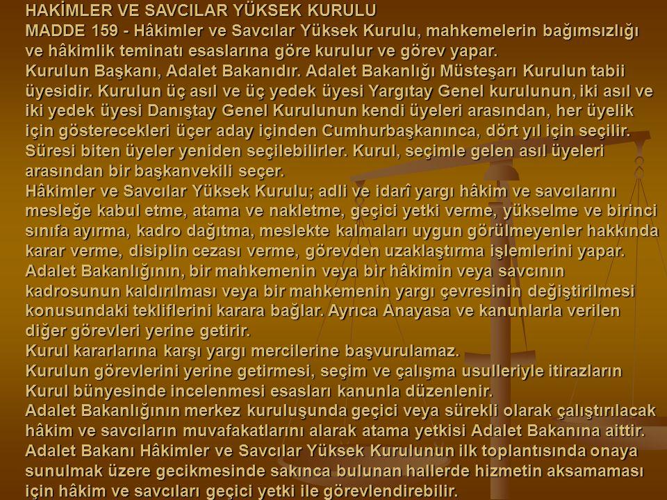 HAKİMLER VE SAVCILAR YÜKSEK KURULU MADDE 159 - Hâkimler ve Savcılar Yüksek Kurulu, mahkemelerin bağımsızlığı ve hâkimlik teminatı esaslarına göre kuru