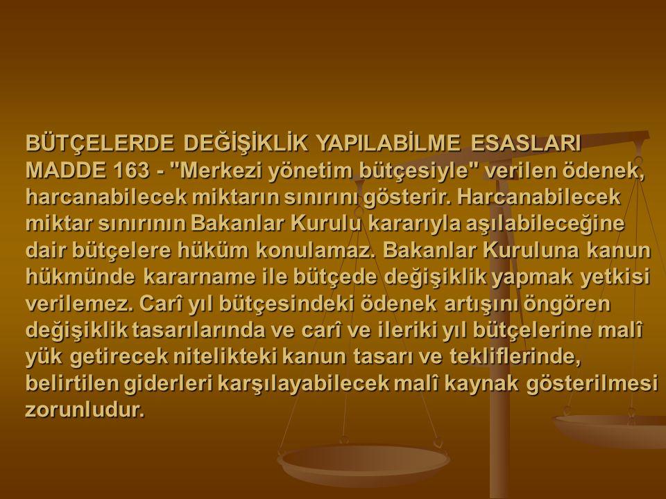 BÜTÇELERDE DEĞİŞİKLİK YAPILABİLME ESASLARI MADDE 163 -