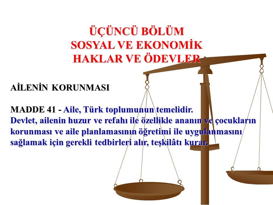 AİLENİN KORUNMASI MADDE 41 - Aile, Türk toplumunun temelidir.