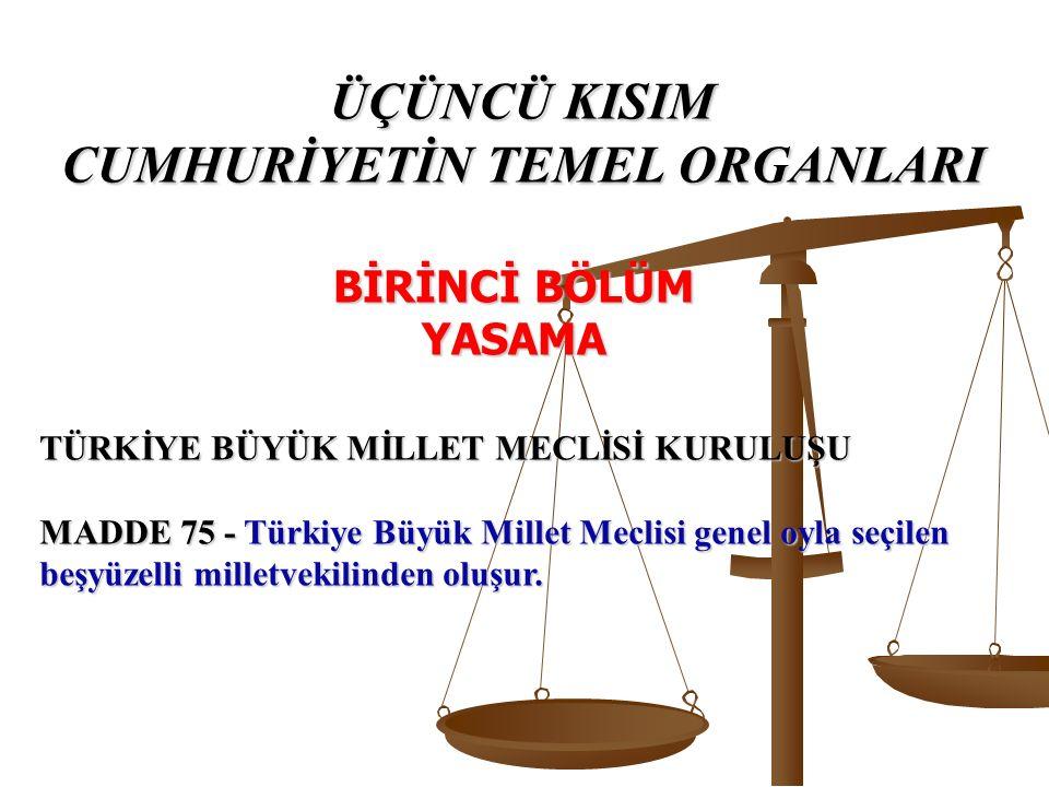 TÜRKİYE BÜYÜK MİLLET MECLİSİ KURULUŞU MADDE 75 - Türkiye Büyük Millet Meclisi genel oyla seçilen beşyüzelli milletvekilinden oluşur.