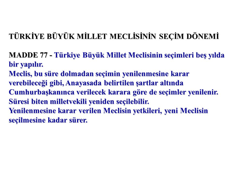 TÜRKİYE BÜYÜK MİLLET MECLİSİNİN SEÇİM DÖNEMİ MADDE 77 - Türkiye Büyük Millet Meclisinin seçimleri beş yılda bir yapılır.