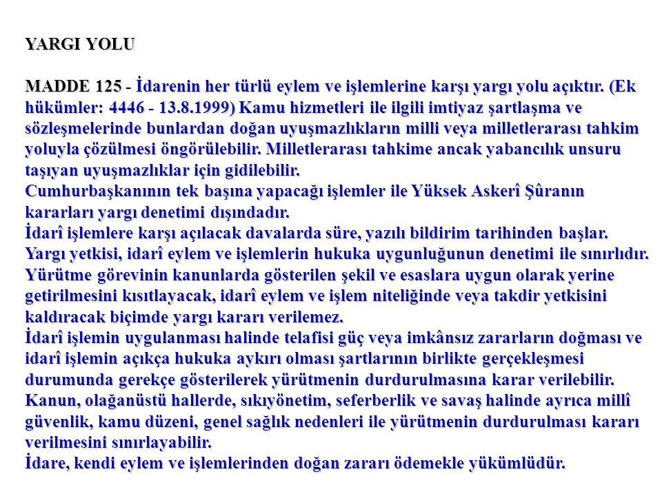 YARGI YOLU MADDE 125 - İdarenin her türlü eylem ve işlemlerine karşı yargı yolu açıktır.