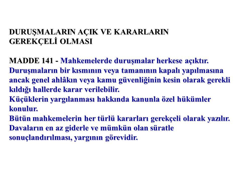 DURUŞMALARIN AÇIK VE KARARLARIN GEREKÇELİ OLMASI MADDE 141 - Mahkemelerde duruşmalar herkese açıktır.