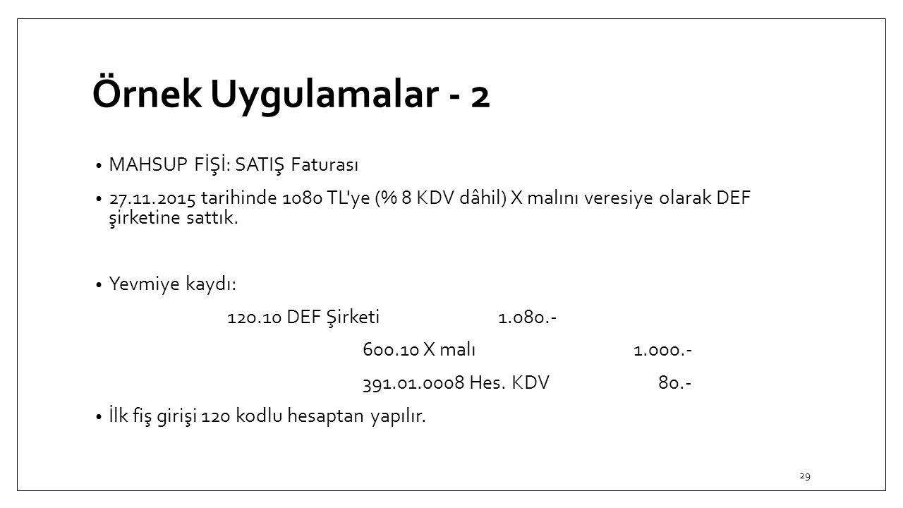 Örnek Uygulamalar - 2 MAHSUP FİŞİ: SATIŞ Faturası 27.11.2015 tarihinde 1080 TL'ye (% 8 KDV dâhil) X malını veresiye olarak DEF şirketine sattık. Yevmi