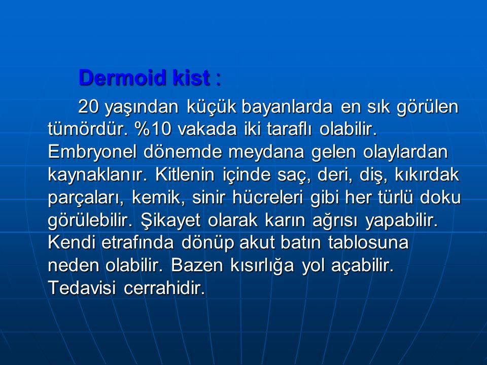 Dermoid kist : 20 yaşından küçük bayanlarda en sık görülen tümördür.
