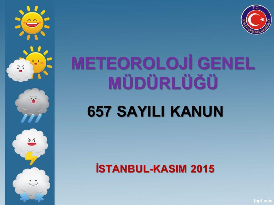 METEOROLOJİ GENEL MÜDÜRLÜĞÜ 657 SAYILI KANUN İSTANBUL-KASIM 2015