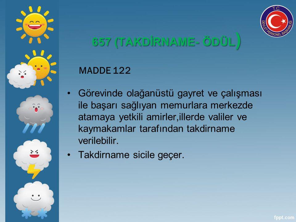 657 (TAKDİRNAME- ÖDÜL ) MADDE 122 Görevinde olağanüstü gayret ve çalışması ile başarı sağlıyan memurlara merkezde atamaya yetkili amirler,illerde valiler ve kaymakamlar tarafından takdirname verilebilir.