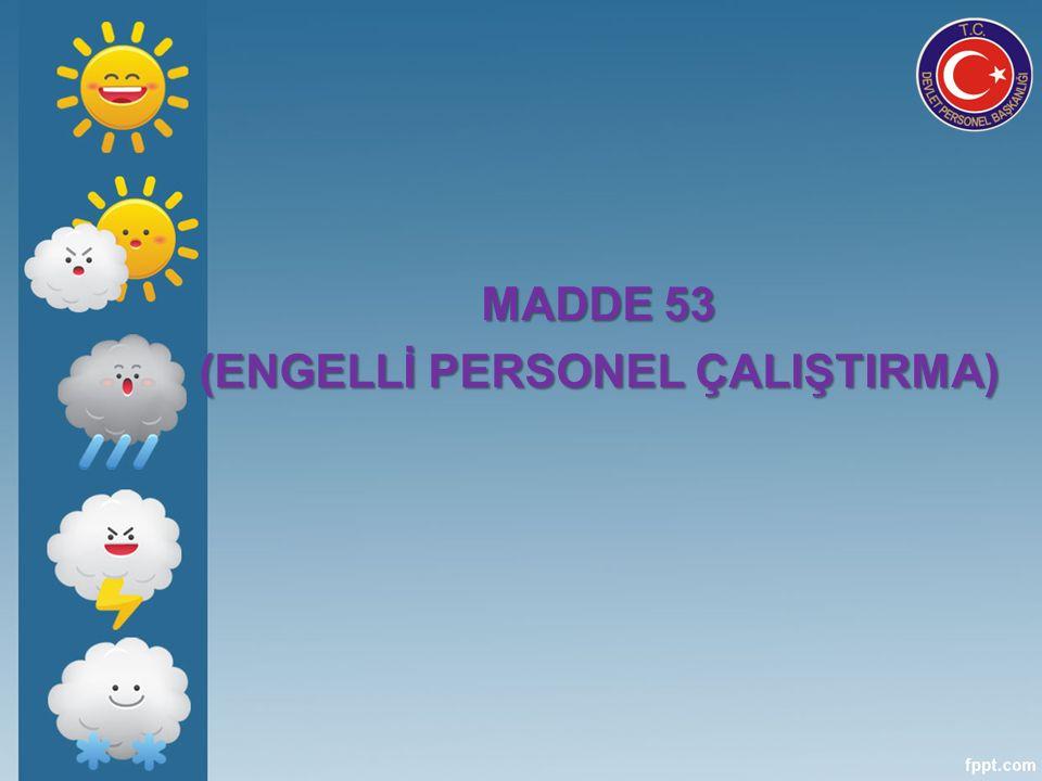 MADDE 53 (ENGELLİ PERSONEL ÇALIŞTIRMA)