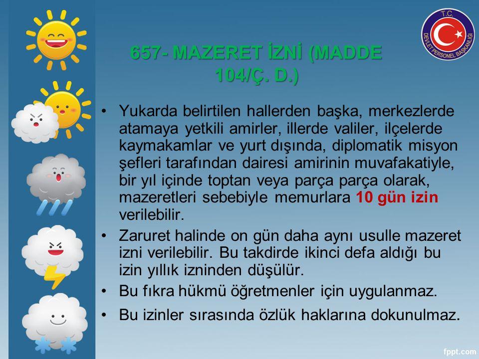657- MAZERET İZNİ (MADDE 104/Ç.